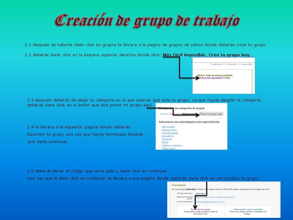 2.1 después de haberle dado click en grupos te llevara a la pagina de grupos de yahoo donde deberás crear tu grupo. 2.2 deberás darle click en la esqu