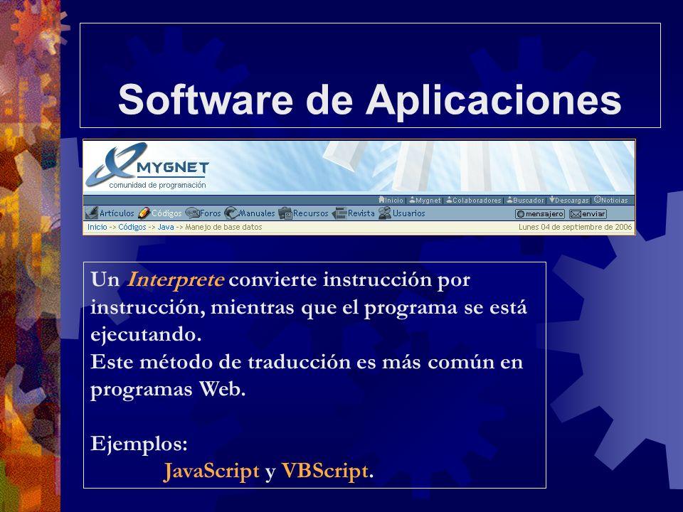 Software de Aplicaciones Un Interprete convierte instrucción por instrucción, mientras que el programa se está ejecutando. Este método de traducción e