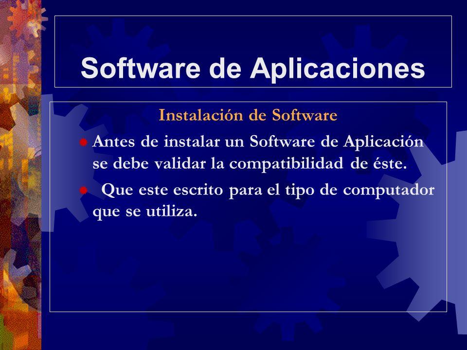 Software de Aplicaciones Instalación de Software Antes de instalar un Software de Aplicación se debe validar la compatibilidad de éste. Que este escri