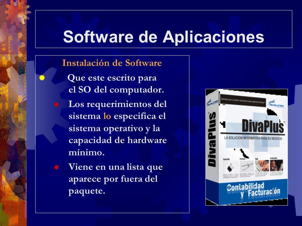 Software de Aplicaciones Instalación de Software Que este escrito para el SO del computador. Los requerimientos del sistema lo especifica el sistema o