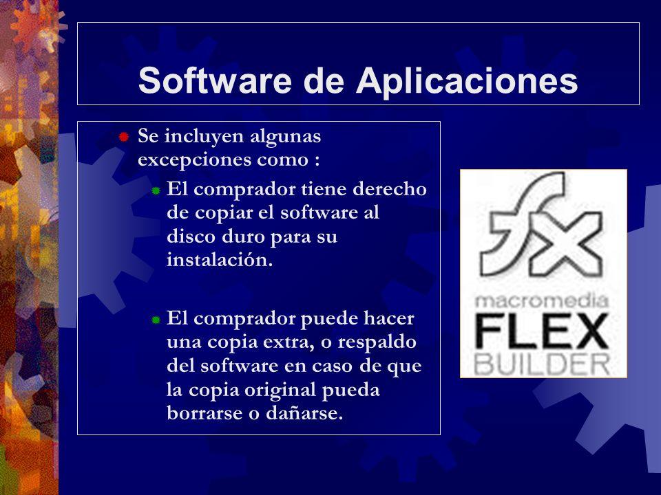 Software de Aplicaciones Se incluyen algunas excepciones como : El comprador tiene derecho de copiar el software al disco duro para su instalación. El