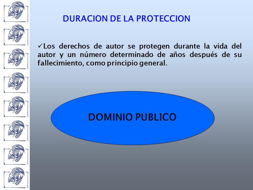 DURACION DE LA PROTECCION Los derechos de autor se protegen durante la vida del autor y un número determinado de años después de su fallecimiento, como principio general.