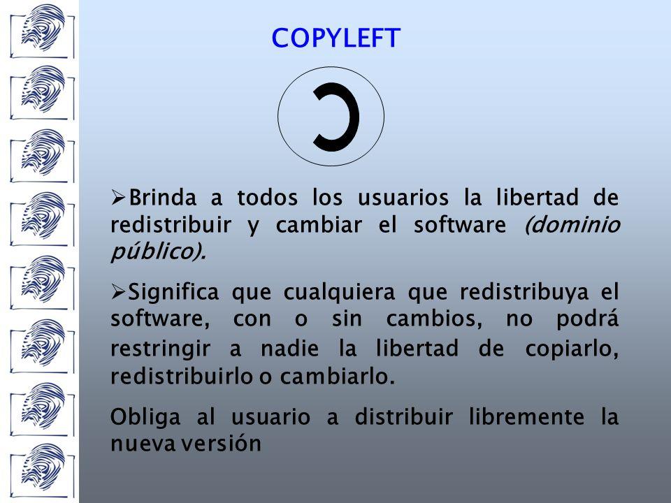 COPYLEFT Brinda a todos los usuarios la libertad de redistribuir y cambiar el software (dominio público).