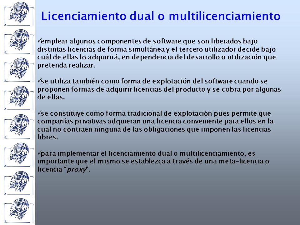 Licenciamiento dual o multilicenciamiento emplear algunos componentes de software que son liberados bajo distintas licencias de forma simultánea y el tercero utilizador decide bajo cuál de ellas lo adquirirá, en dependencia del desarrollo o utilización que pretenda realizar.