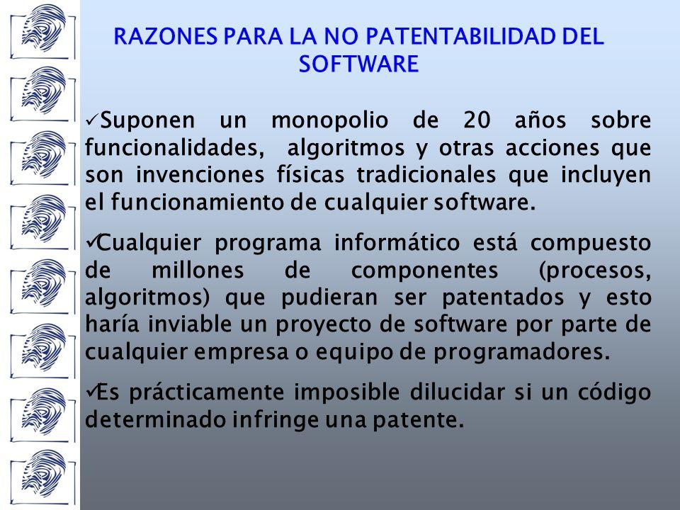 RAZONES PARA LA NO PATENTABILIDAD DEL SOFTWARE Suponen un monopolio de 20 años sobre funcionalidades, algoritmos y otras acciones que son invenciones físicas tradicionales que incluyen el funcionamiento de cualquier software.