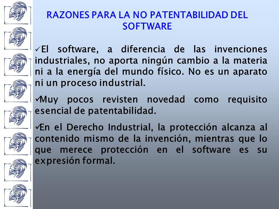 RAZONES PARA LA NO PATENTABILIDAD DEL SOFTWARE El software, a diferencia de las invenciones industriales, no aporta ningún cambio a la materia ni a la energía del mundo físico.