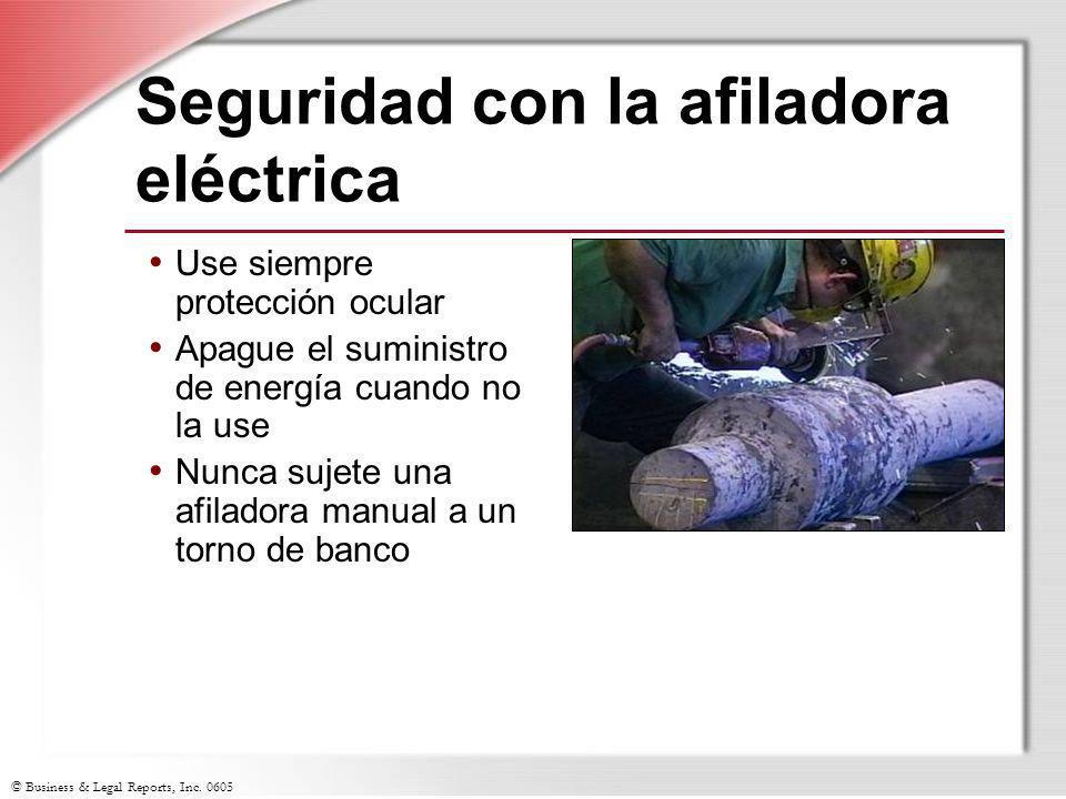 © Business & Legal Reports, Inc. 0605 Seguridad con la afiladora eléctrica Use siempre protección ocular Apague el suministro de energía cuando no la