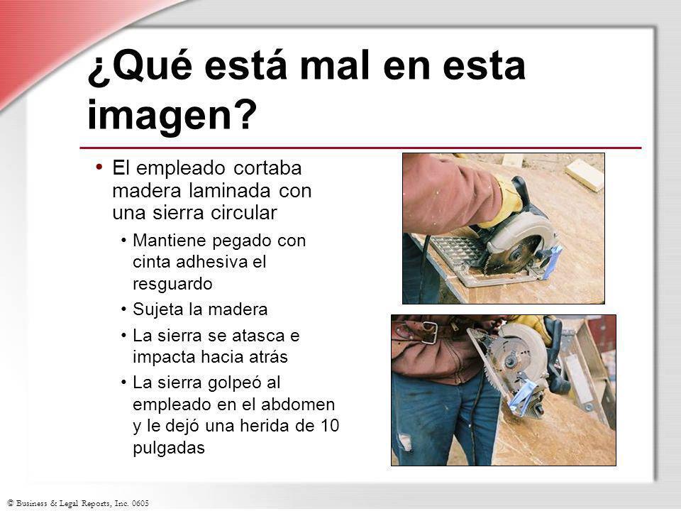 © Business & Legal Reports, Inc. 0605 ¿Qué está mal en esta imagen? El empleado cortaba madera laminada con una sierra circular Mantiene pegado con ci