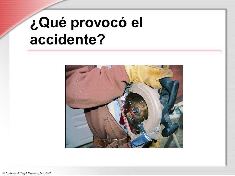 © Business & Legal Reports, Inc. 0605 ¿Qué provocó el accidente?