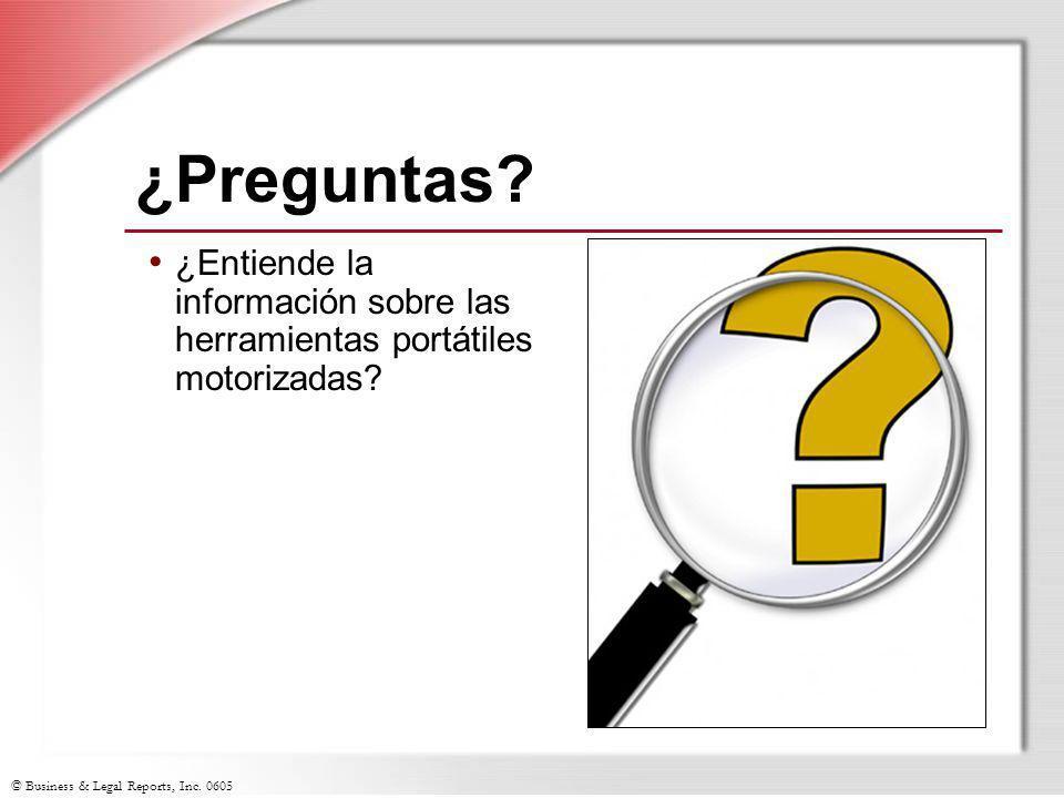 © Business & Legal Reports, Inc. 0605 ¿Preguntas? ¿Entiende la información sobre las herramientas portátiles motorizadas?