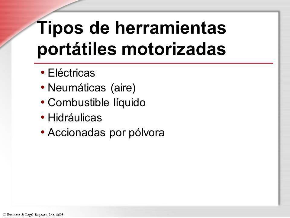 © Business & Legal Reports, Inc. 0605 Tipos de herramientas portátiles motorizadas Eléctricas Neumáticas (aire) Combustible líquido Hidráulicas Accion