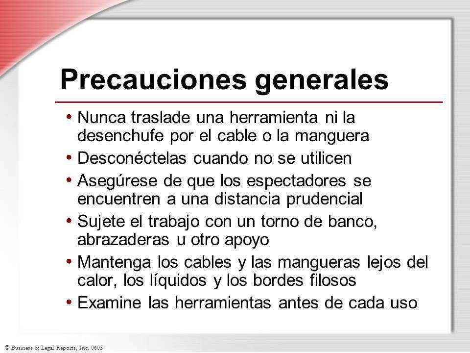 © Business & Legal Reports, Inc. 0605 Precauciones generales Nunca traslade una herramienta ni la desenchufe por el cable o la manguera Desconéctelas
