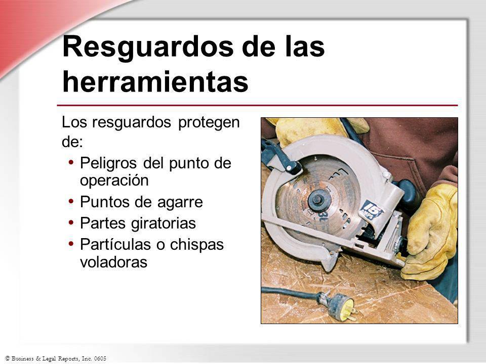 © Business & Legal Reports, Inc. 0605 Resguardos de las herramientas Los resguardos protegen de: Peligros del punto de operación Puntos de agarre Part