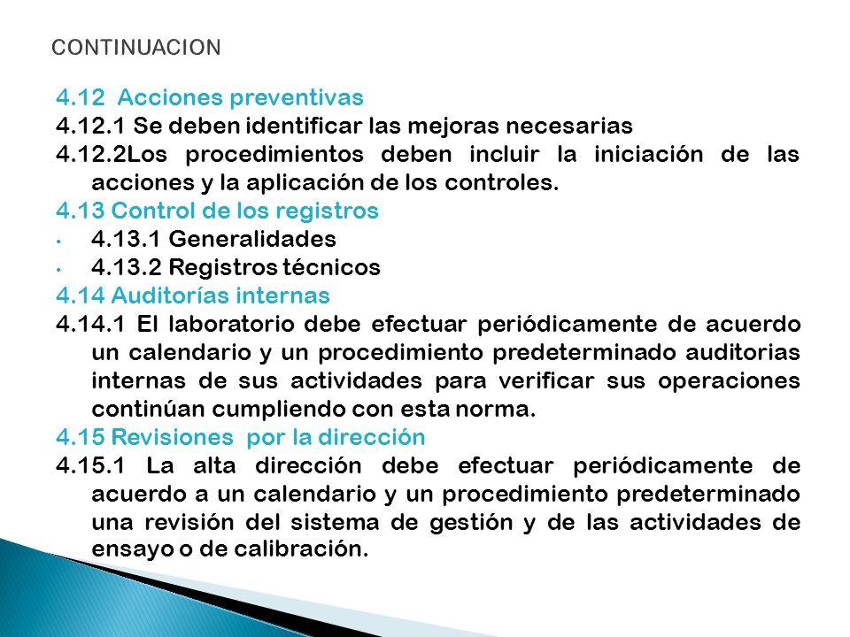 4.12 Acciones preventivas 4.12.1 Se deben identificar las mejoras necesarias 4.12.2Los procedimientos deben incluir la iniciación de las acciones y la