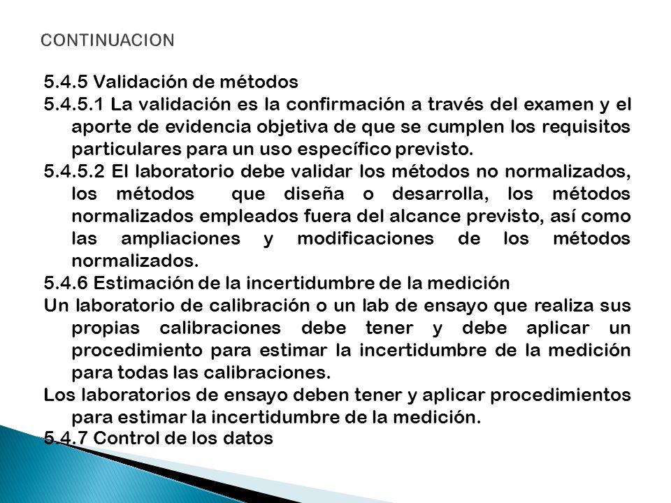 5.4.5 Validación de métodos 5.4.5.1 La validación es la confirmación a través del examen y el aporte de evidencia objetiva de que se cumplen los requi