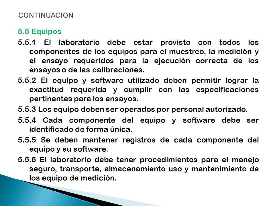 5.5 Equipos 5.5.1 El laboratorio debe estar provisto con todos los componentes de los equipos para el muestreo, la medición y el ensayo requeridos par
