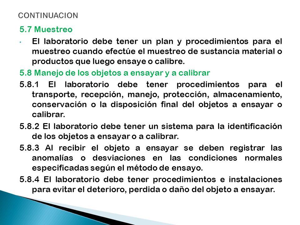 5.7 Muestreo El laboratorio debe tener un plan y procedimientos para el muestreo cuando efectúe el muestreo de sustancia material o productos que lueg