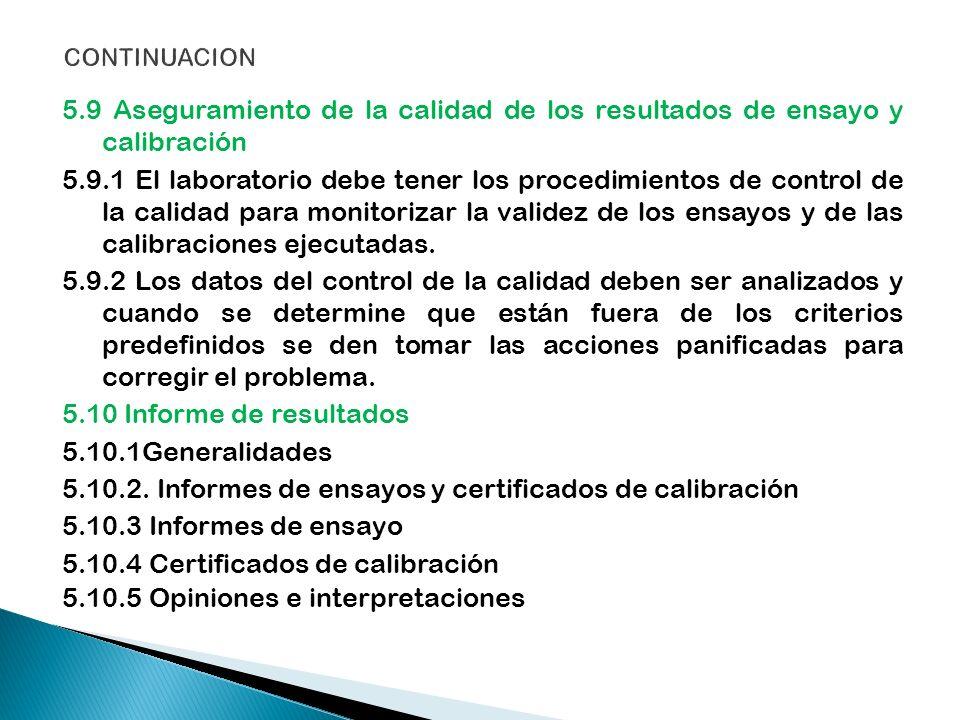 5.9 Aseguramiento de la calidad de los resultados de ensayo y calibración 5.9.1 El laboratorio debe tener los procedimientos de control de la calidad