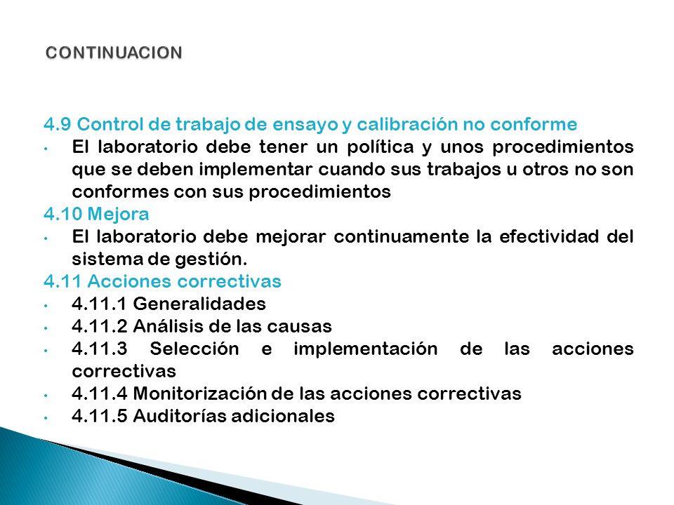 4.9 Control de trabajo de ensayo y calibración no conforme El laboratorio debe tener un política y unos procedimientos que se deben implementar cuando
