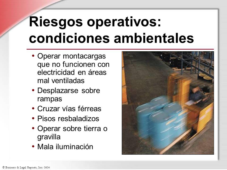 © Business & Legal Reports, Inc. 0604 Riesgos operativos: condiciones ambientales Operar montacargas que no funcionen con electricidad en áreas mal ve