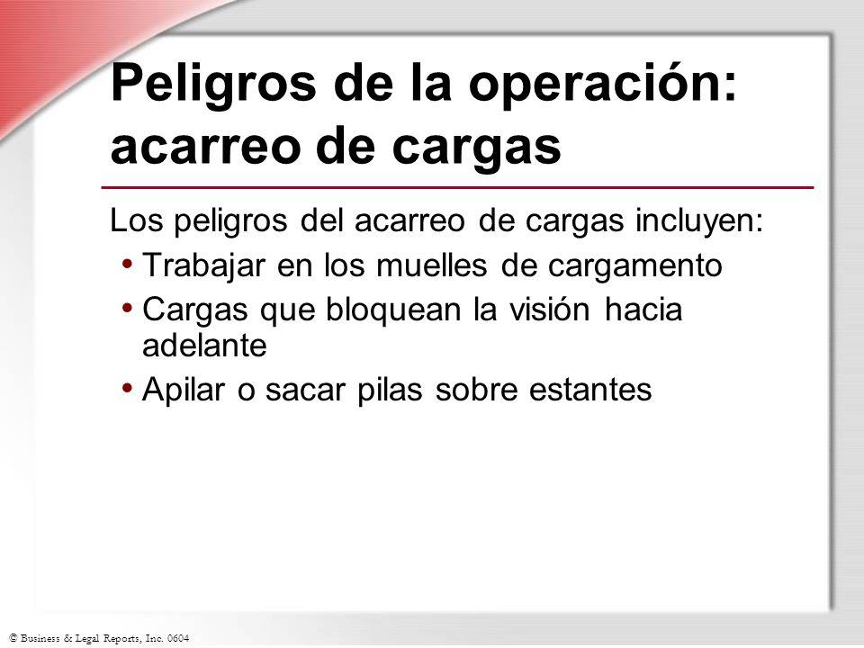© Business & Legal Reports, Inc. 0604 Peligros de la operación: acarreo de cargas Los peligros del acarreo de cargas incluyen: Trabajar en los muelles