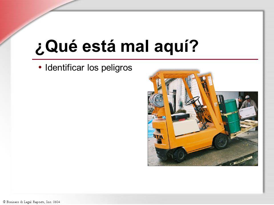 © Business & Legal Reports, Inc. 0604 ¿Qué está mal aquí? Identificar los peligros