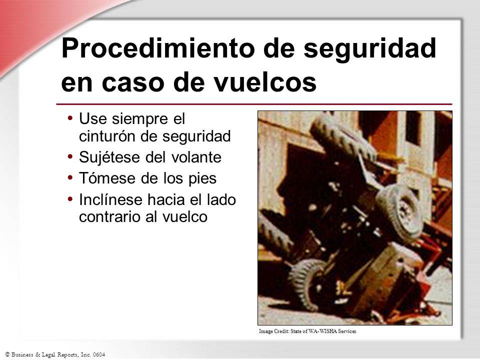 © Business & Legal Reports, Inc. 0604 Procedimiento de seguridad en caso de vuelcos Use siempre el cinturón de seguridad Sujétese del volante Tómese d