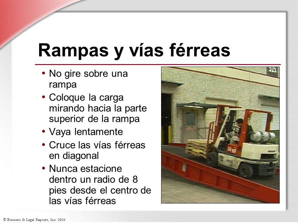© Business & Legal Reports, Inc. 0604 Rampas y vías férreas No gire sobre una rampa Coloque la carga mirando hacia la parte superior de la rampa Vaya
