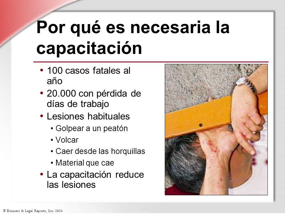 © Business & Legal Reports, Inc. 0604 Por qué es necesaria la capacitación 100 casos fatales al año 20.000 con pérdida de días de trabajo Lesiones hab