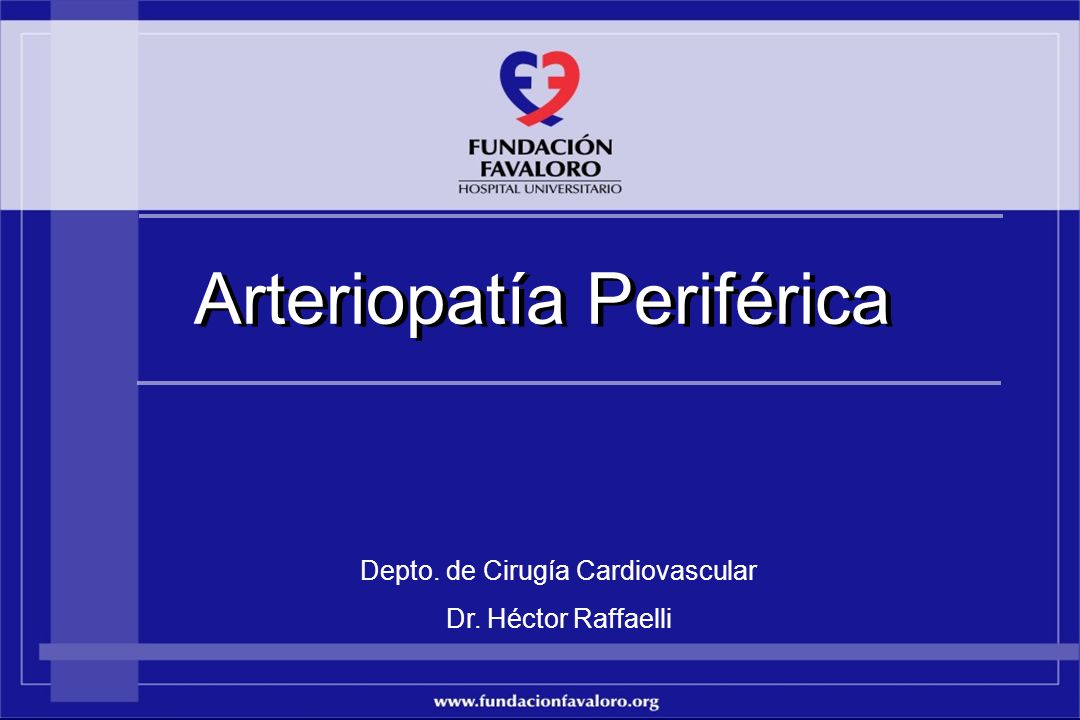 www.fundacionfavaloro.org La trombosis arterial es comúnmente un epifenómeno de una arteriopatía previa: - Tromboendarterectomía - By pass Arteriopatía Periférica