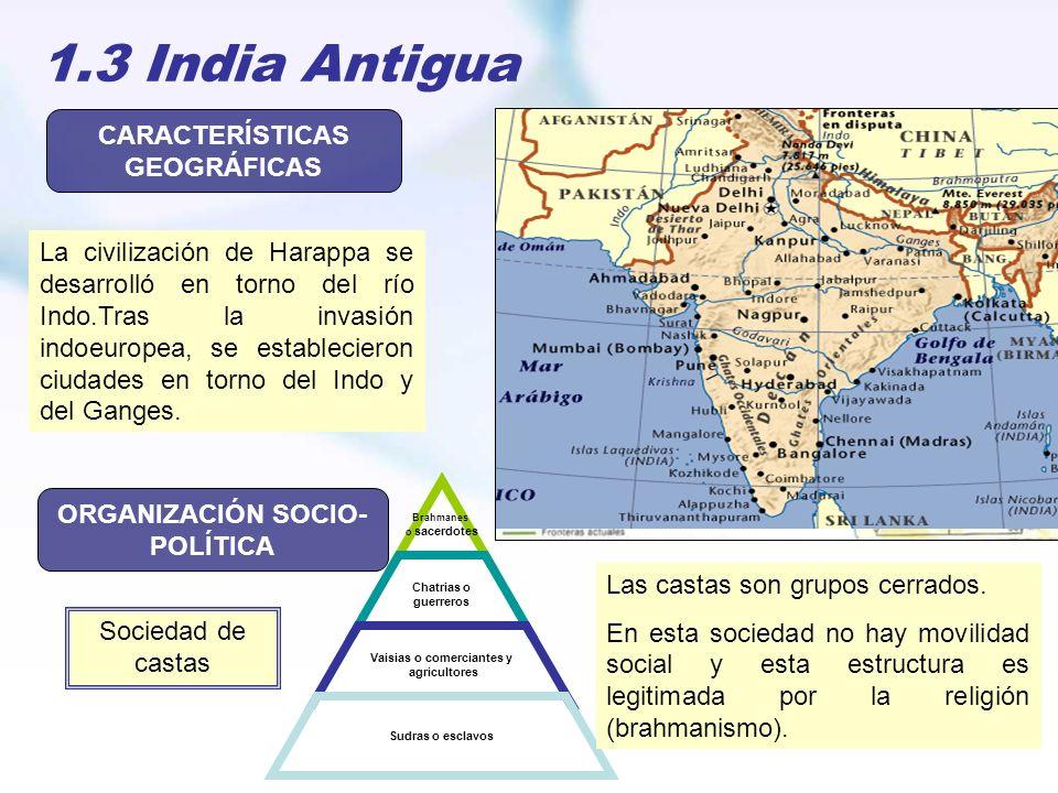 1.3 India Antigua La civilización de Harappa se desarrolló en torno del río Indo.Tras la invasión indoeuropea, se establecieron ciudades en torno del