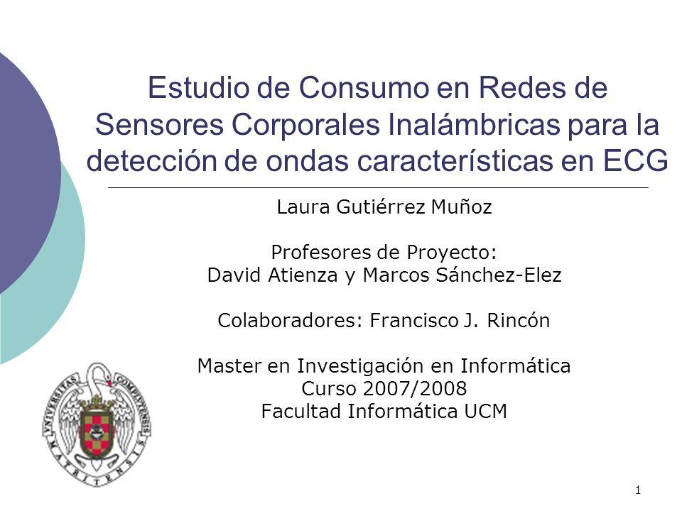 1 Estudio de Consumo en Redes de Sensores Corporales Inalámbricas para la detección de ondas características en ECG Laura Gutiérrez Muñoz Profesores d