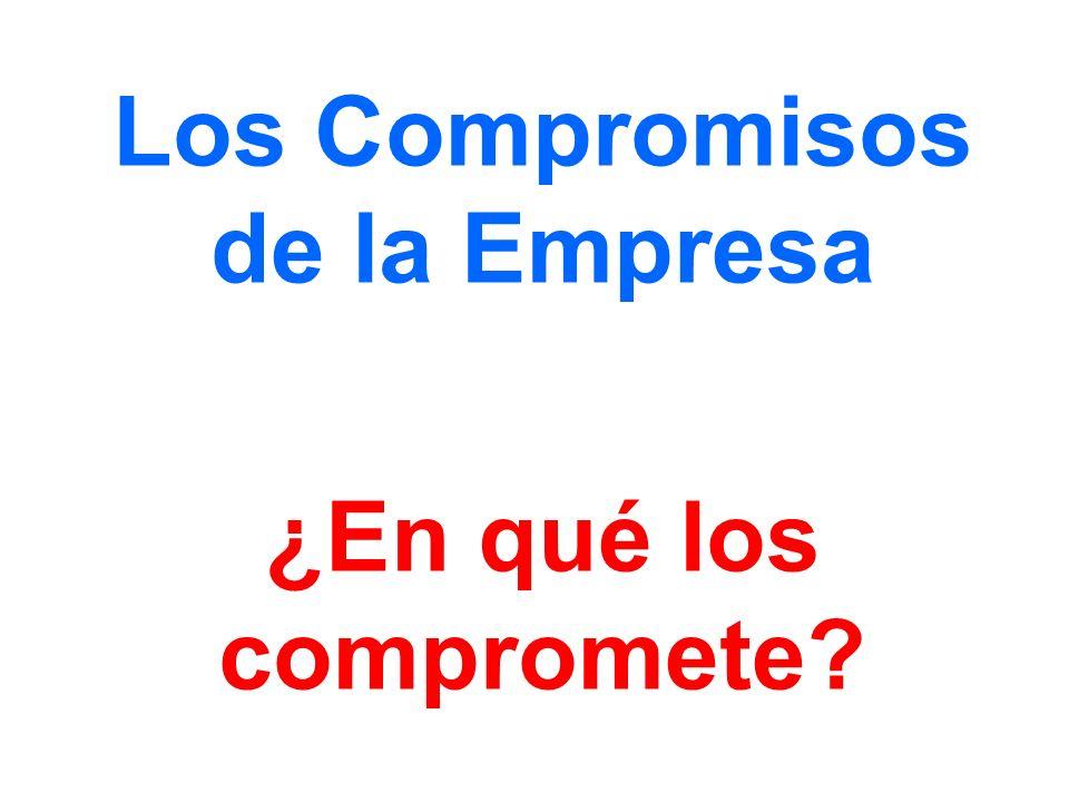 Los Compromisos de la Empresa ¿En qué los compromete?