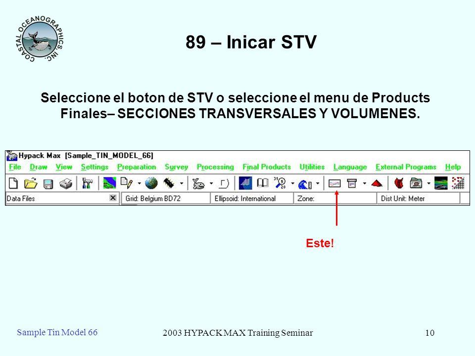 2003 HYPACK MAX Training Seminar10 Sample Tin Model 66 89 – Inicar STV Seleccione el boton de STV o seleccione el menu de Products Finales– SECCIONES