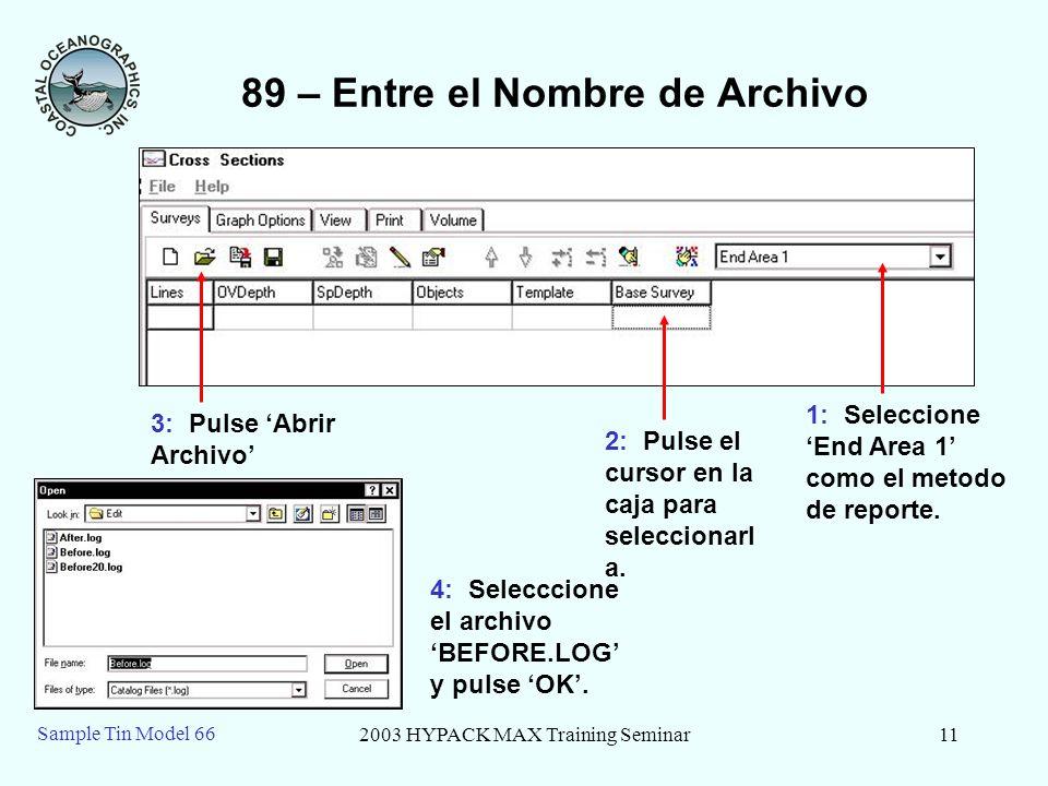 2003 HYPACK MAX Training Seminar11 Sample Tin Model 66 89 – Entre el Nombre de Archivo 1: Seleccione End Area 1 como el metodo de reporte. 2: Pulse el