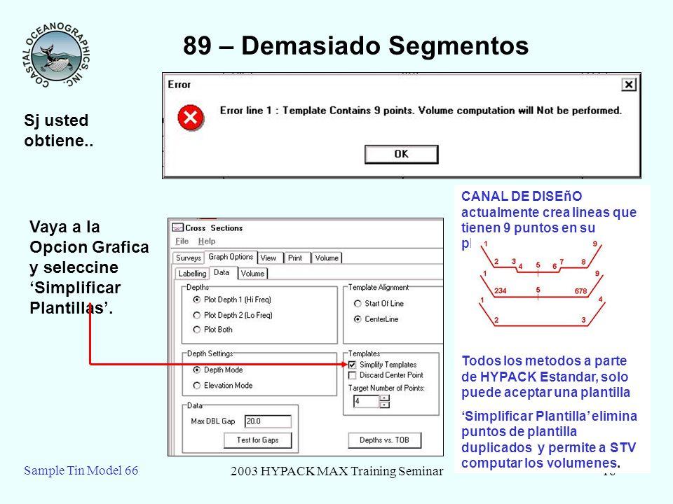 2003 HYPACK MAX Training Seminar18 Sample Tin Model 66 89 – Demasiado Segmentos Sj usted obtiene.. Vaya a la Opcion Grafica y seleccine Simplificar Pl