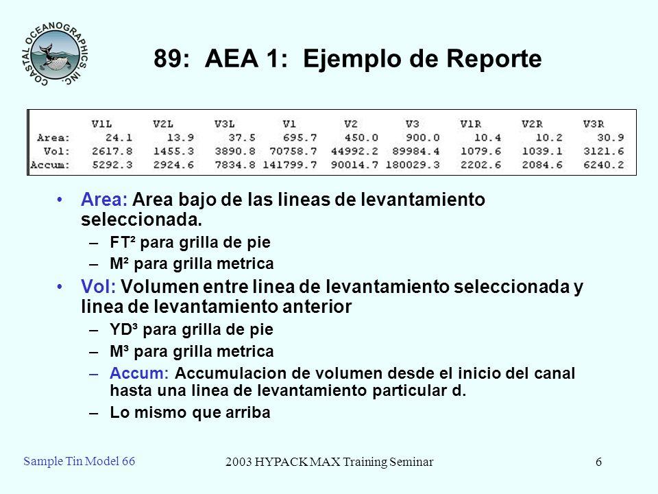 2003 HYPACK MAX Training Seminar6 Sample Tin Model 66 89: AEA 1: Ejemplo de Reporte Area: Area bajo de las lineas de levantamiento seleccionada. –FT²