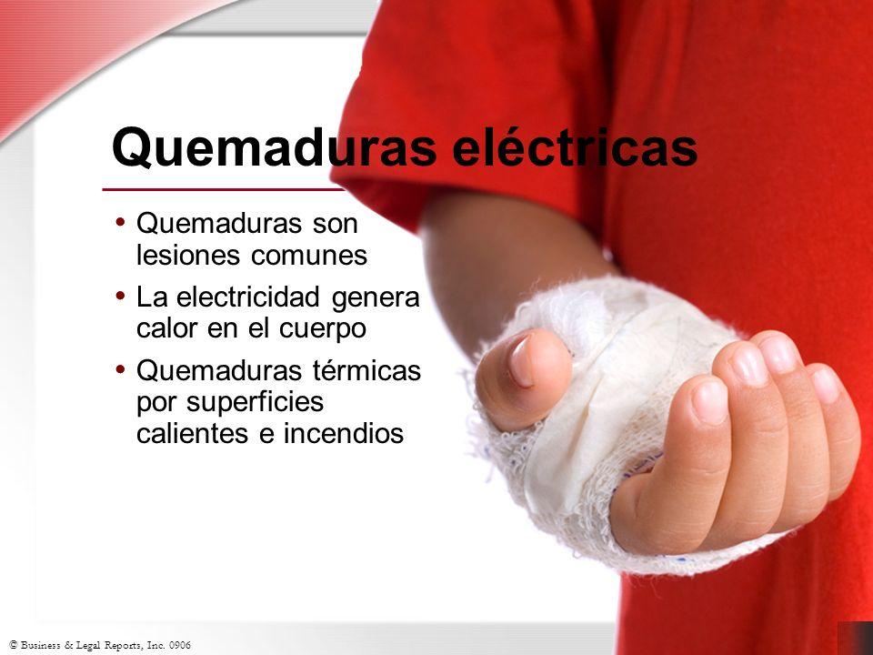 © Business & Legal Reports, Inc. 0906 Quemaduras son lesiones comunes La electricidad genera calor en el cuerpo Quemaduras térmicas por superficies ca