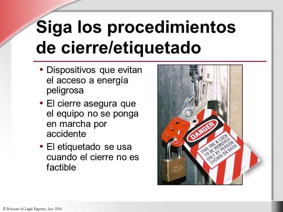 © Business & Legal Reports, Inc. 0906 Dispositivos que evitan el acceso a energía peligrosa El cierre asegura que el equipo no se ponga en marcha por