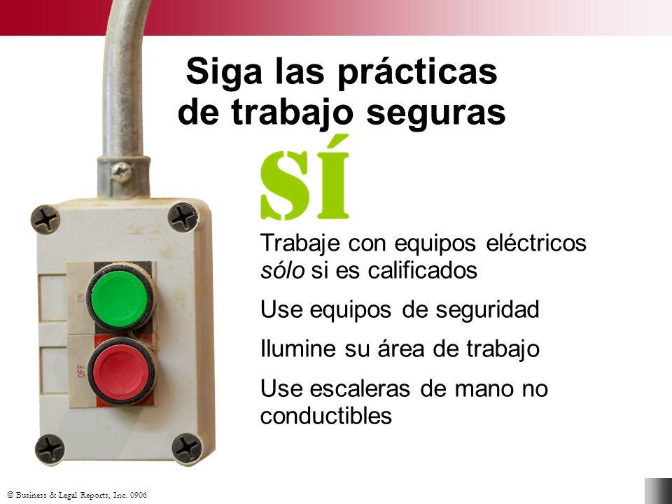 © Business & Legal Reports, Inc. 0906 Trabaje con equipos eléctricos sólo si es calificados Use equipos de seguridad Ilumine su área de trabajo Use es