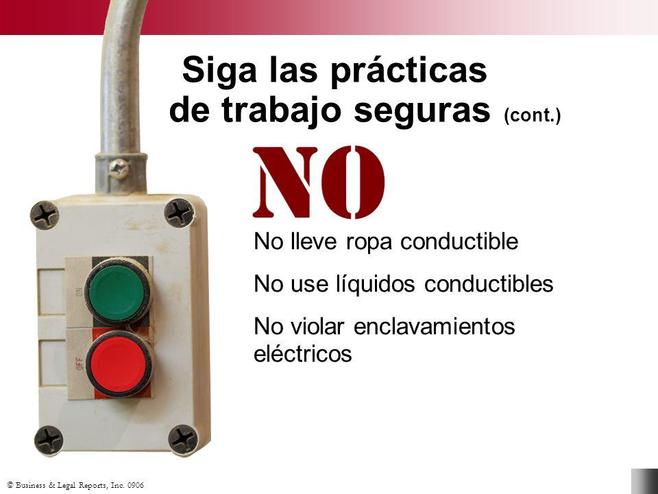 © Business & Legal Reports, Inc. 0906 No lleve ropa conductible No use líquidos conductibles No violar enclavamientos eléctricos Siga las prácticas de
