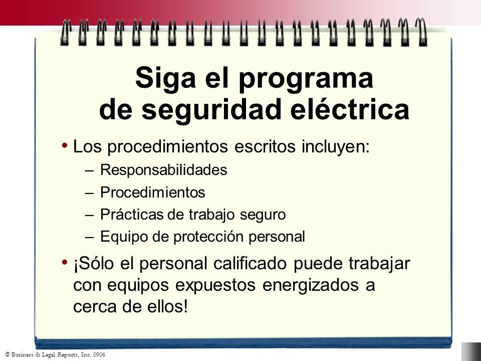 © Business & Legal Reports, Inc. 0906 Siga el programa de seguridad eléctrica Los procedimientos escritos incluyen: –Responsabilidades –Procedimientos