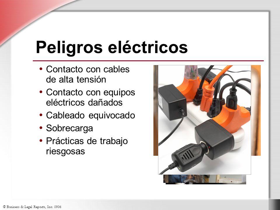 © Business & Legal Reports, Inc. 0906 Peligros eléctricos Contacto con cables de alta tensión Contacto con equipos eléctricos dañados Cableado equivoc