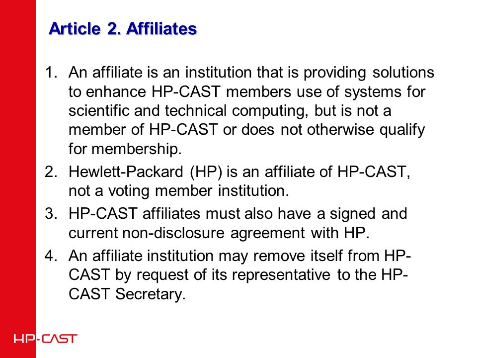 Article 2. Affiliates 1.An affiliate is an institution that is providing solutions to enhance HP-CAST members use of systems for scientific and techni