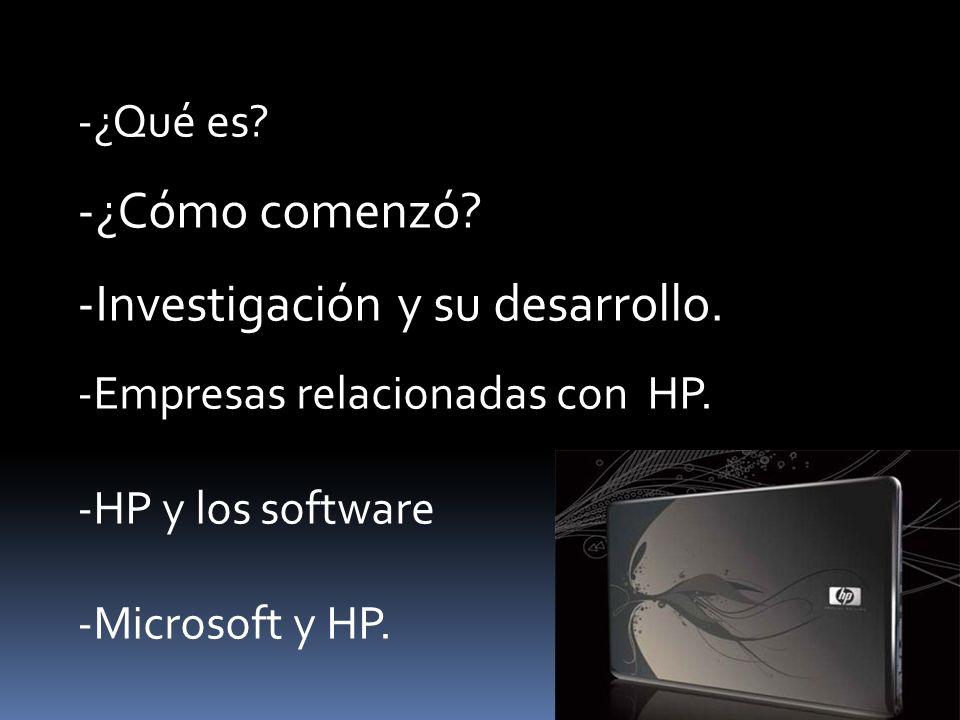 -¿Qué es? -¿Cómo comenzó? -Investigación y su desarrollo. -Empresas relacionadas con HP. -HP y los software -Microsoft y HP.