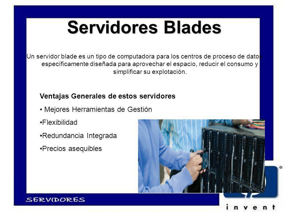 Servidores Blades Un servidor blade es un tipo de computadora para los centros de proceso de datos específicamente diseñada para aprovechar el espacio, reducir el consumo y simplificar su explotación.