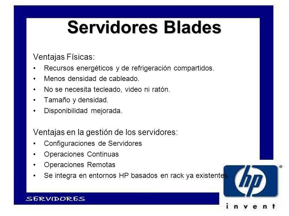 Servidores Blades Ventajas Físicas: Recursos energéticos y de refrigeración compartidos.