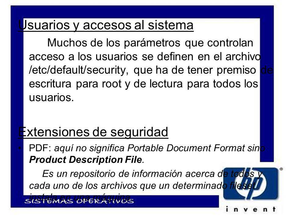 Usuarios y accesos al sistema Muchos de los parámetros que controlan acceso a los usuarios se definen en el archivo /etc/default/security, que ha de tener premiso de escritura para root y de lectura para todos los usuarios.