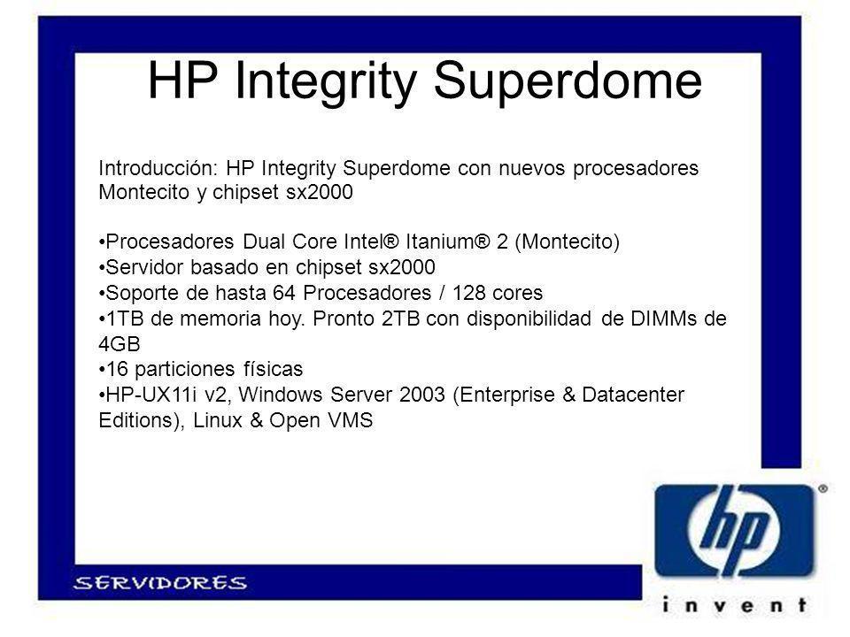 HP Integrity Superdome Introducción: HP Integrity Superdome con nuevos procesadores Montecito y chipset sx2000 Procesadores Dual Core Intel® Itanium® 2 (Montecito) Servidor basado en chipset sx2000 Soporte de hasta 64 Procesadores / 128 cores 1TB de memoria hoy.