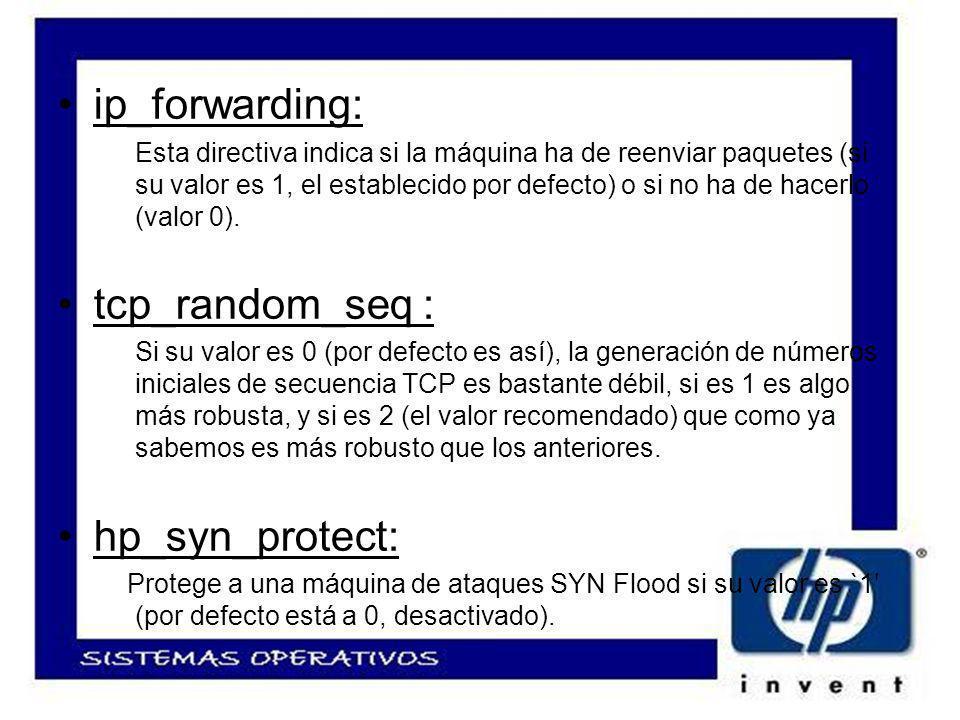 ip_forwarding: Esta directiva indica si la máquina ha de reenviar paquetes (si su valor es 1, el establecido por defecto) o si no ha de hacerlo (valor 0).